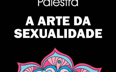 Palestra A Arte da Sexualidade